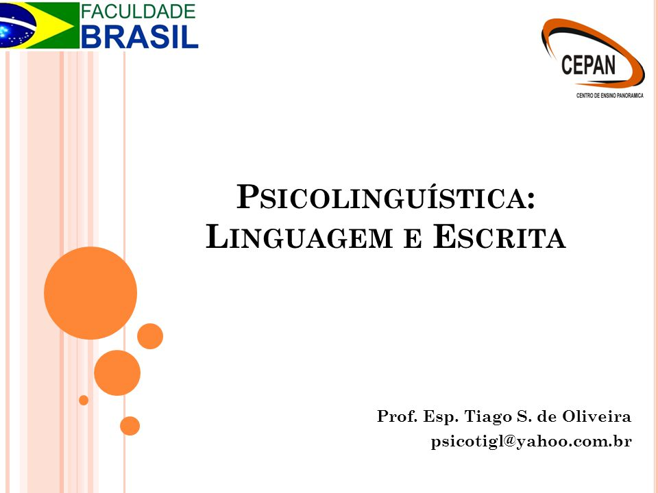 P SICOLINGUÍSTICA : L INGUAGEM E E SCRITA Prof. Esp. Tiago S. de Oliveira psicotigl@yahoo.com.br