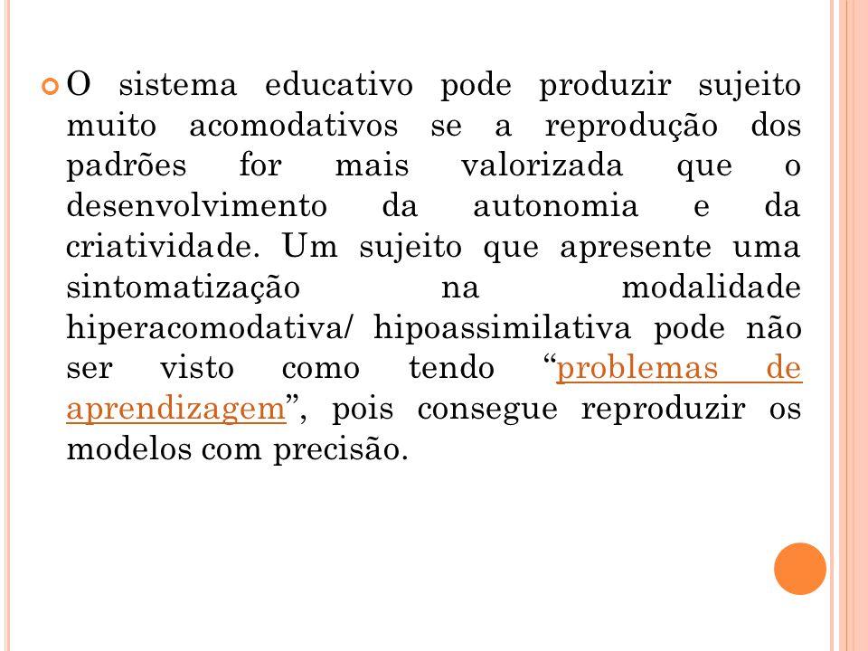 O sistema educativo pode produzir sujeito muito acomodativos se a reprodução dos padrões for mais valorizada que o desenvolvimento da autonomia e da c