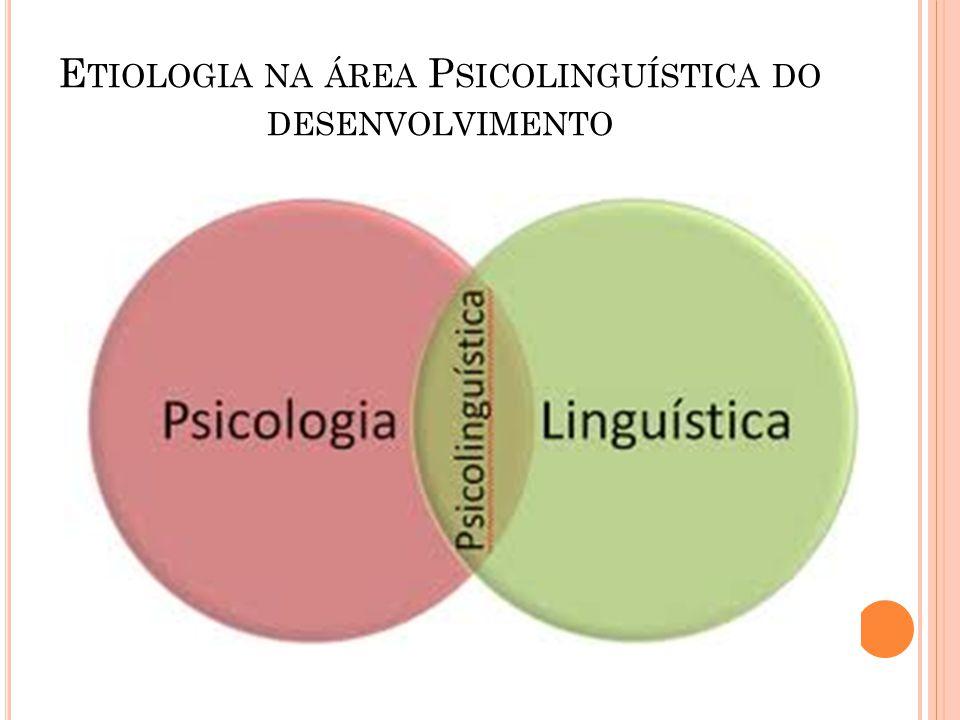 E TIOLOGIA NA ÁREA P SICOLINGUÍSTICA DO DESENVOLVIMENTO