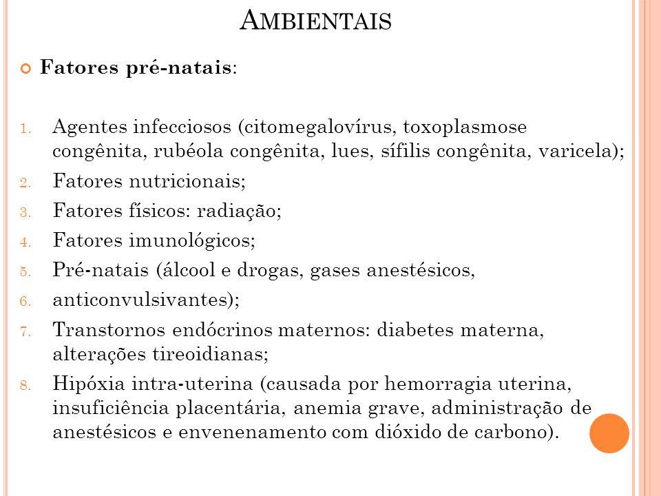 A MBIENTAIS Fatores pré-natais : 1. Agentes infecciosos (citomegalovírus, toxoplasmose congênita, rubéola congênita, lues, sífilis congênita, varicela