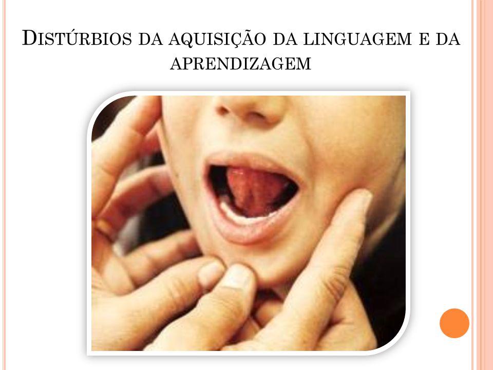 D ISTÚRBIOS DA AQUISIÇÃO DA LINGUAGEM E DA APRENDIZAGEM