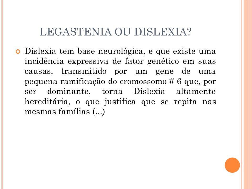 LEGASTENIA OU DISLEXIA? Dislexia tem base neurológica, e que existe uma incidência expressiva de fator genético em suas causas, transmitido por um gen