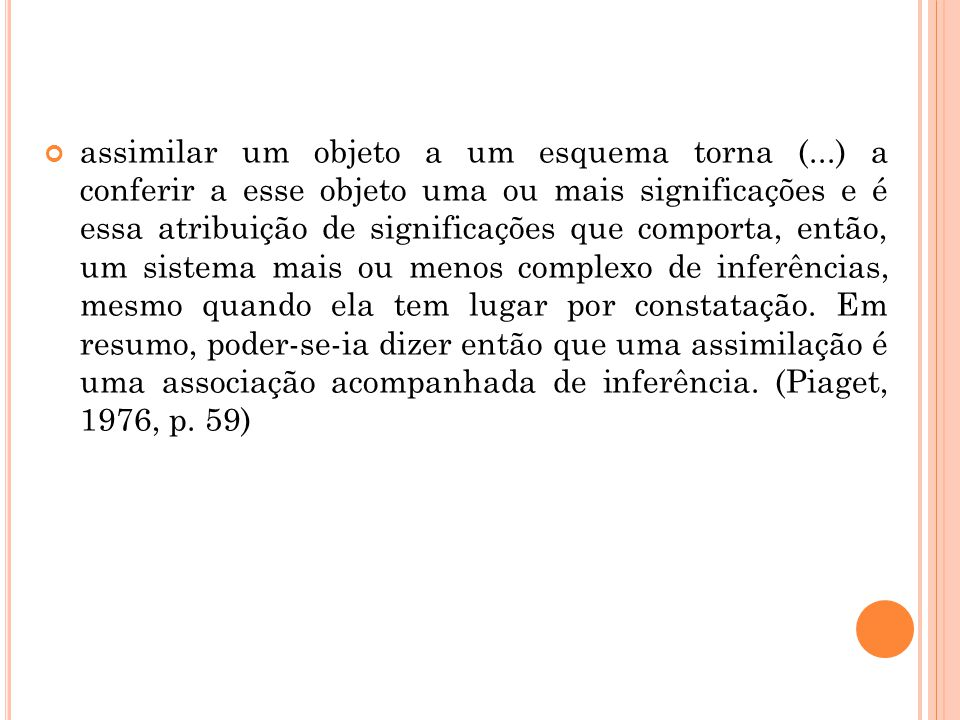 assimilar um objeto a um esquema torna (...) a conferir a esse objeto uma ou mais significações e é essa atribuição de significações que comporta, ent