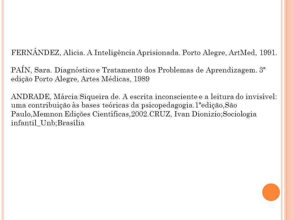 FERNÁNDEZ, Alicia. A Inteligência Aprisionada. Porto Alegre, ArtMed, 1991. PAÍN, Sara. Diagnóstico e Tratamento dos Problemas de Aprendizagem. 3ª ediç