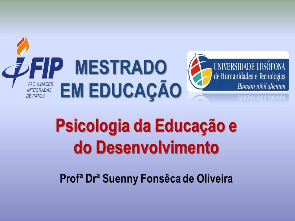 Psicologia da Educação e do Desenvolvimento Psicologia da Educação e do Desenvolvimento Profª Drª Suenny Fonsêca de Oliveira MESTRADO EM EDUCAÇÃO