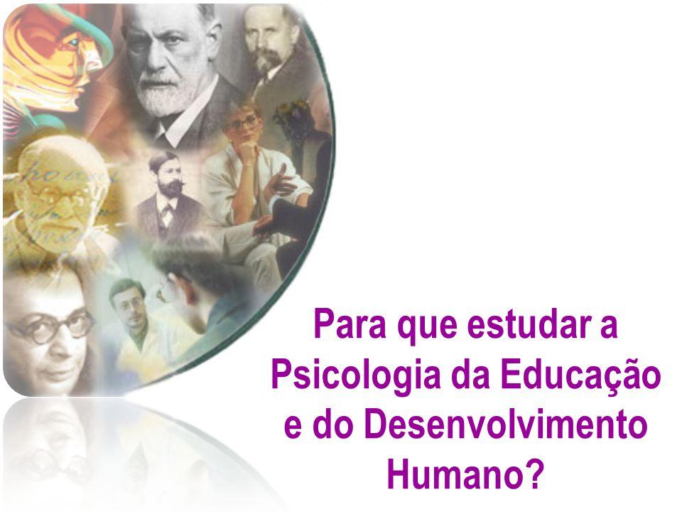 Para que estudar a Psicologia da Educação e do Desenvolvimento Humano?