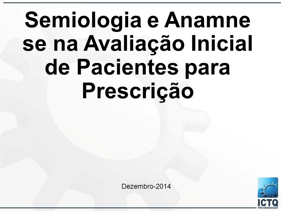 Semiologia e Anamne se na Avaliação Inicial de Pacientes para Prescrição Dezembro-2014