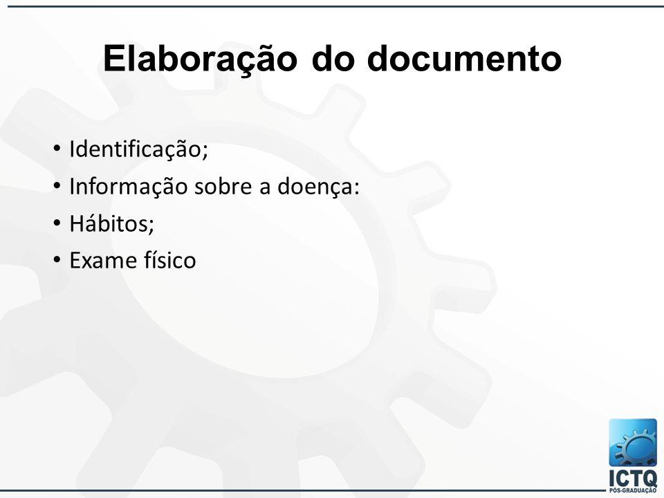 Elaboração do documento Identificação; Informação sobre a doença: Hábitos; Exame físico