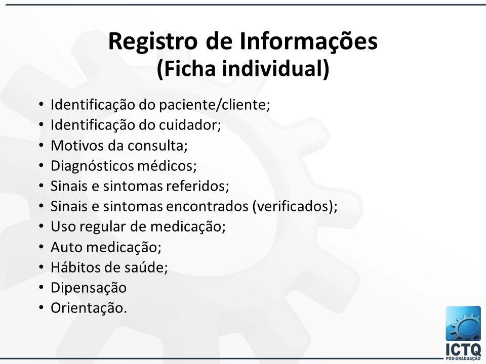 Registro de Informações (Ficha individual) Identificação do paciente/cliente; Identificação do cuidador; Motivos da consulta; Diagnósticos médicos; Si