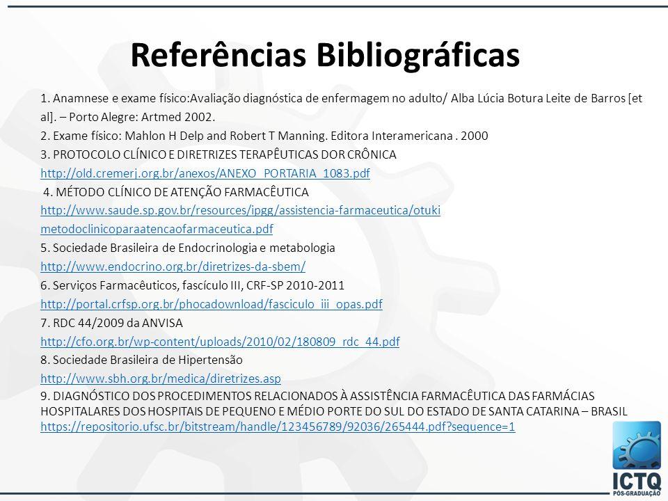 1. Anamnese e exame físico:Avaliação diagnóstica de enfermagem no adulto/ Alba Lúcia Botura Leite de Barros [et al]. – Porto Alegre: Artmed 2002. 2. E