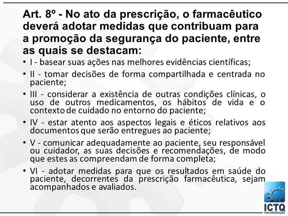 Art. 8º - No ato da prescrição, o farmacêutico deverá adotar medidas que contribuam para a promoção da segurança do paciente, entre as quais se destac