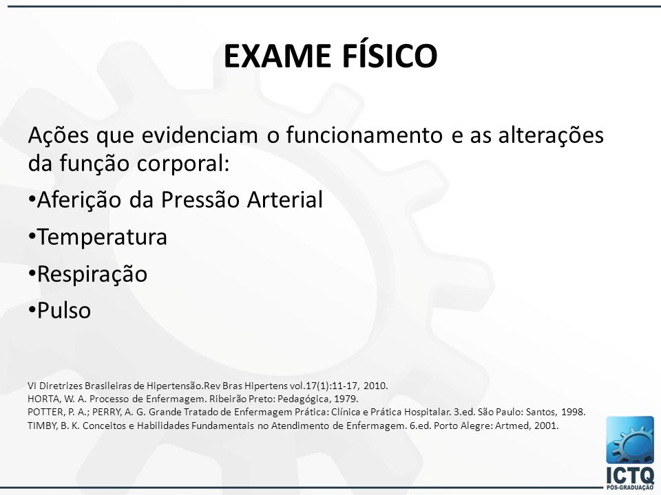 EXAME FÍSICO Ações que evidenciam o funcionamento e as alterações da função corporal: Aferição da Pressão Arterial Temperatura Respiração Pulso VI Dir