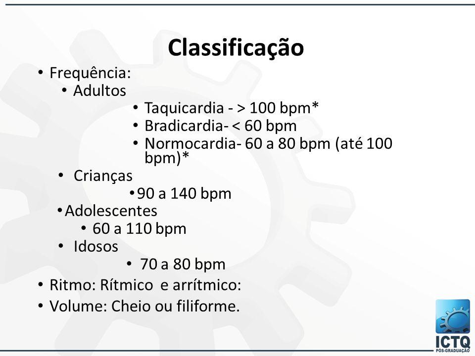 Classificação Frequência: Adultos Taquicardia - > 100 bpm* Bradicardia- < 60 bpm Normocardia- 60 a 80 bpm (até 100 bpm)* Crianças 90 a 140 bpm Adolesc