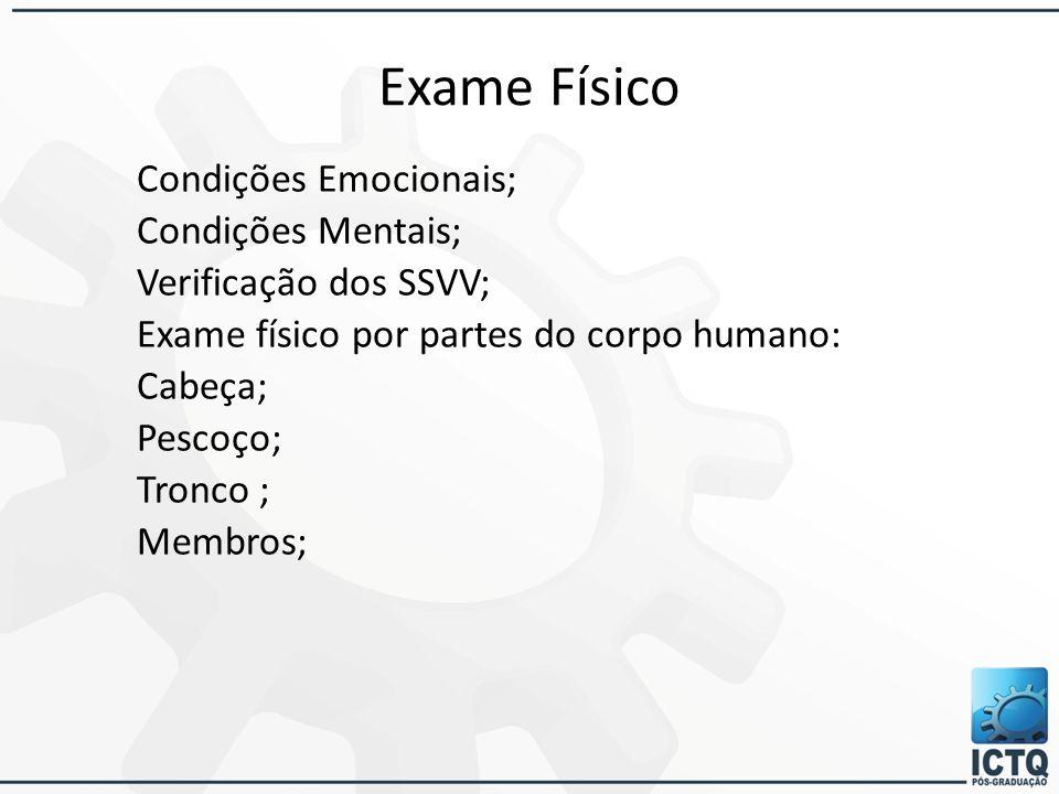 Exame Físico Condições Emocionais; Condições Mentais; Verificação dos SSVV; Exame físico por partes do corpo humano: Cabeça; Pescoço; Tronco ; Membros