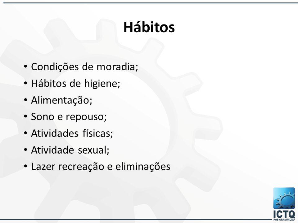 Hábitos Condições de moradia; Hábitos de higiene; Alimentação; Sono e repouso; Atividades físicas; Atividade sexual; Lazer recreação e eliminações