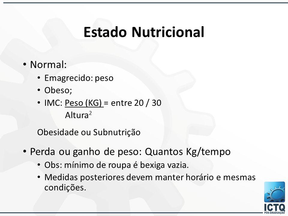 Estado Nutricional Normal: Emagrecido: peso Obeso; IMC: Peso (KG) = entre 20 / 30 Altura 2 Obesidade ou Subnutrição Perda ou ganho de peso: Quantos Kg