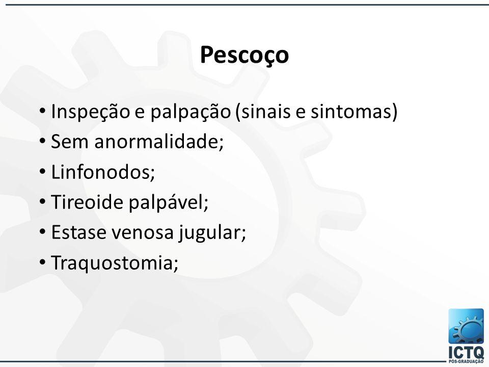 Pescoço Inspeção e palpação (sinais e sintomas) Sem anormalidade; Linfonodos; Tireoide palpável; Estase venosa jugular; Traquostomia;