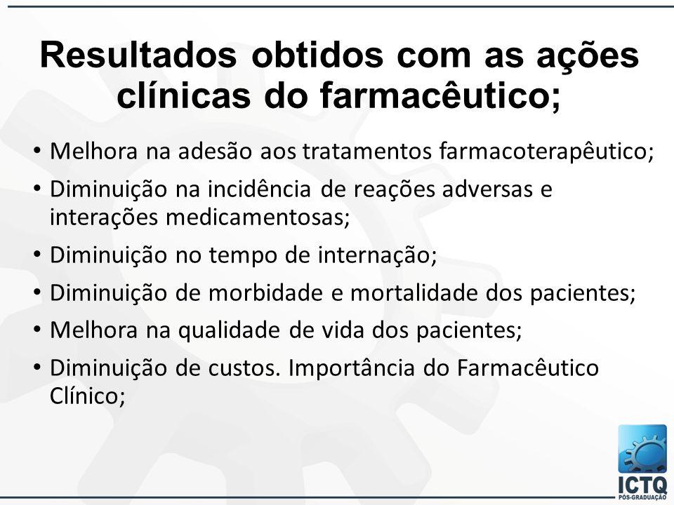 Resultados obtidos com as ações clínicas do farmacêutico; Melhora na adesão aos tratamentos farmacoterapêutico; Diminuição na incidência de reações ad