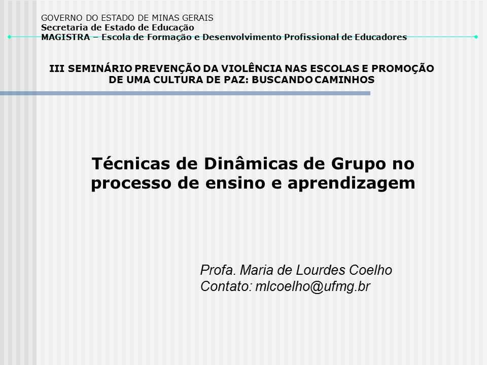 Técnicas de Dinâmicas de Grupo no processo de ensino e aprendizagem Profa. Maria de Lourdes Coelho Contato: mlcoelho@ufmg.br III SEMINÁRIO PREVENÇÃO D