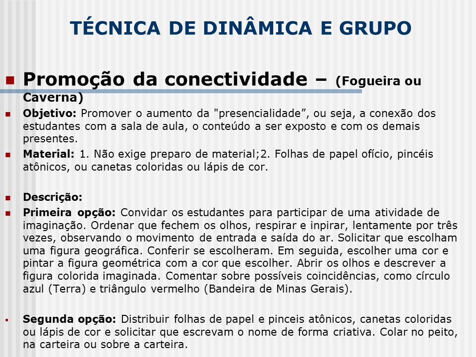 TÉCNICA DE DINÂMICA E GRUPO Promoção da conectividade – (Fogueira ou Caverna) Objetivo: Promover o aumento da