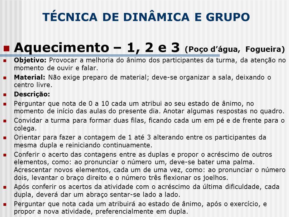 TÉCNICA DE DINÂMICA E GRUPO Aquecimento – 1, 2 e 3 (Poço d'água, Fogueira) Objetivo: Provocar a melhoria do ânimo dos participantes da turma, da atenç