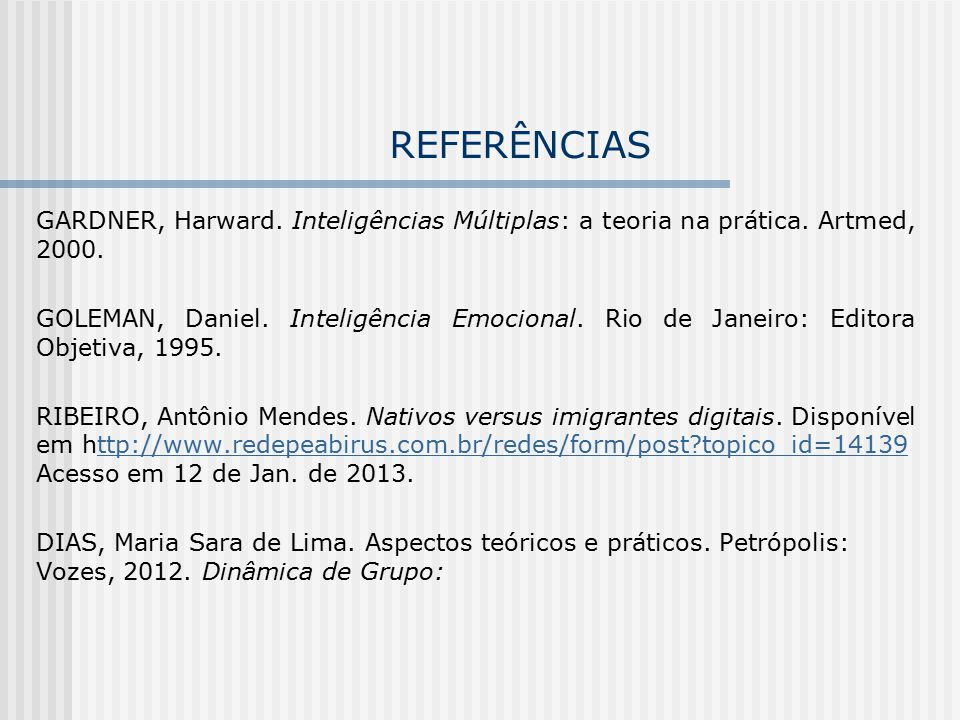 REFERÊNCIAS GARDNER, Harward. Inteligências Múltiplas: a teoria na prática. Artmed, 2000. GOLEMAN, Daniel. Inteligência Emocional. Rio de Janeiro: Edi