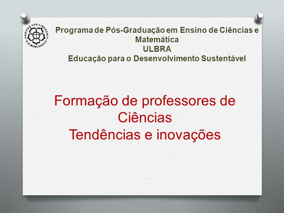 Programa de Pós-Graduação em Ensino de Ciências e Matemática ULBRA Educação para o Desenvolvimento Sustentável. Formação de professores de Ciências Te