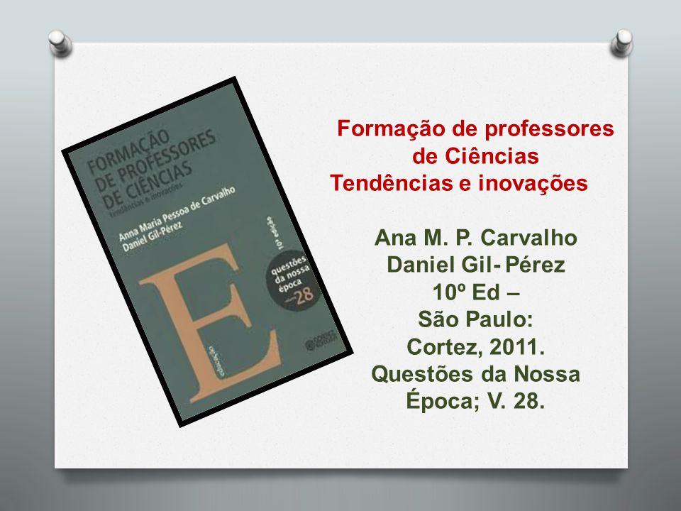 Formação de professores de Ciências Tendências e inovações Ana M. P. Carvalho Daniel Gil- Pérez 10º Ed – São Paulo: Cortez, 2011. Questões da Nossa Ép