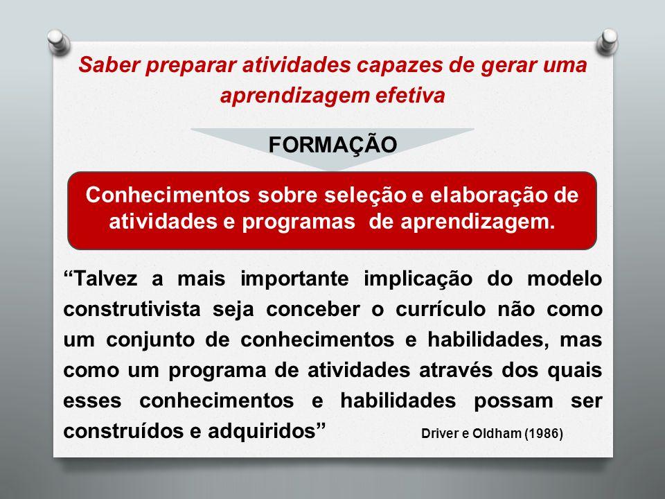 """Saber preparar atividades capazes de gerar uma aprendizagem efetiva """"Talvez a mais importante implicação do modelo construtivista seja conceber o curr"""