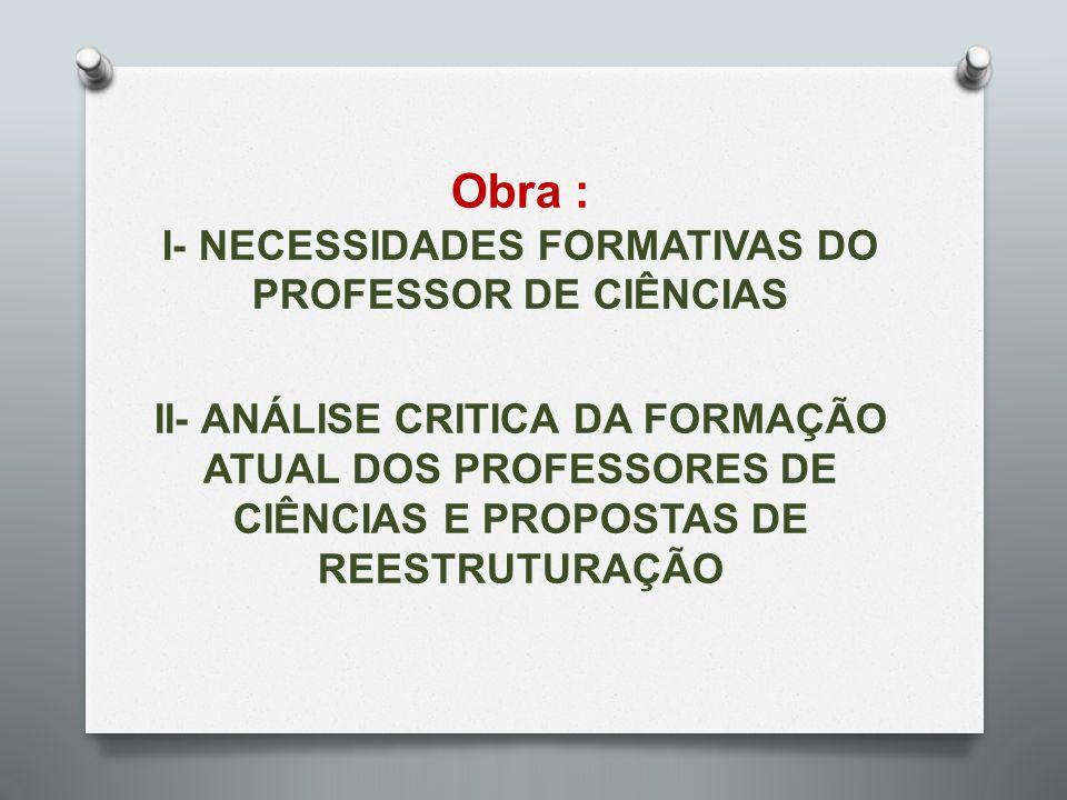 Carvalho e Gil-Pérez (2011) apresentam uma proposta sobre o que os professores de Ciências devem saber e saber fazer , ou seja, as necessidades formativas para a atuação profissional de acordo com as premissas do IBERCIMA - Programa Ibero- Americano de Ensino de Ciências e da Matemática.