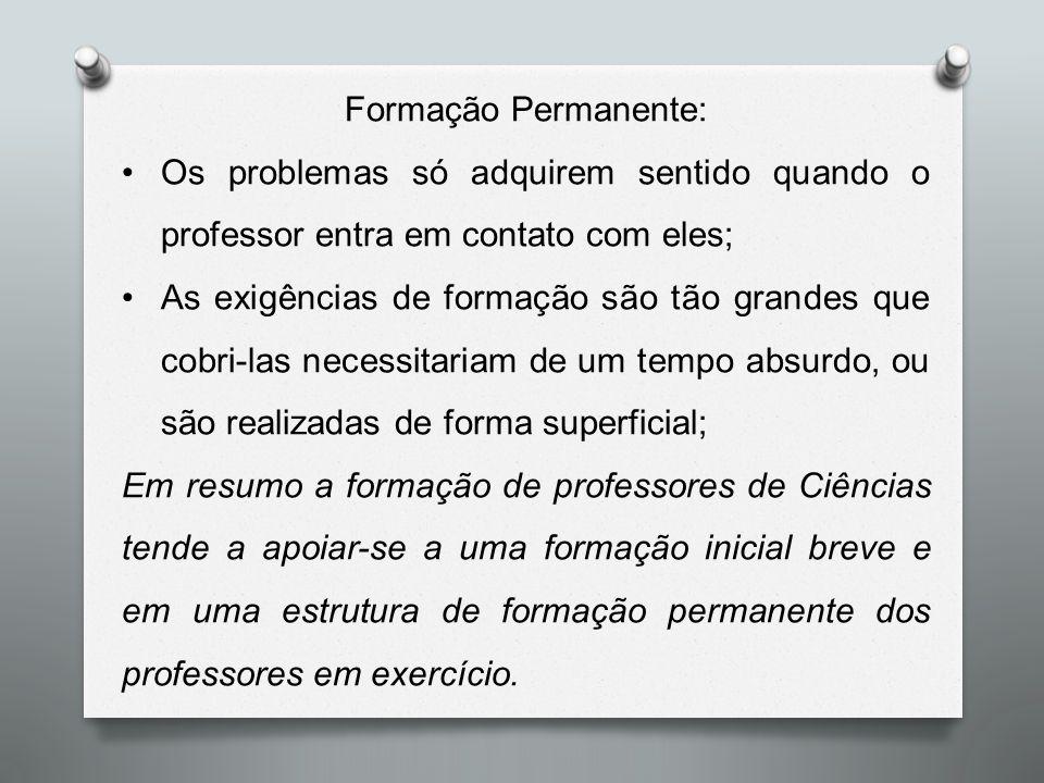 Formação Permanente: Os problemas só adquirem sentido quando o professor entra em contato com eles; As exigências de formação são tão grandes que cobr