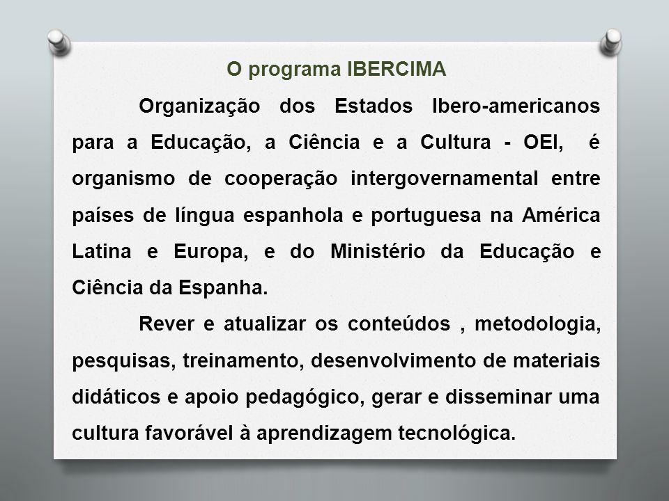 O programa IBERCIMA Organização dos Estados Ibero-americanos para a Educação, a Ciência e a Cultura - OEI, é organismo de cooperação intergovernamenta