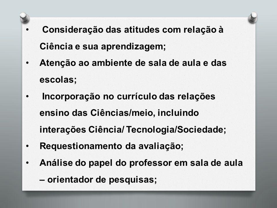 Consideração das atitudes com relação à Ciência e sua aprendizagem; Atenção ao ambiente de sala de aula e das escolas; Incorporação no currículo das r