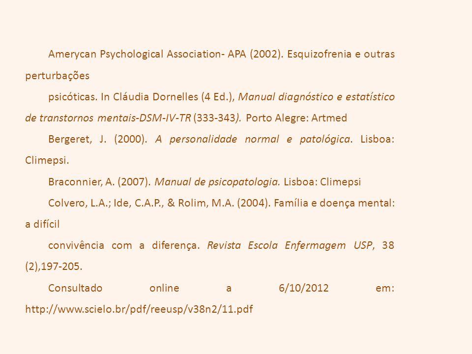 Amerycan Psychological Association- APA (2002). Esquizofrenia e outras perturbações psicóticas. In Cláudia Dornelles (4 Ed.), Manual diagnóstico e est