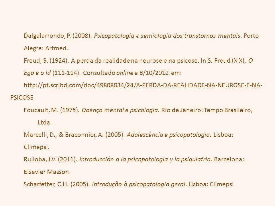Dalgalarrondo, P. (2008). Psicopatologia e semiologia dos transtornos mentais. Porto Alegre: Artmed. Freud, S. (1924). A perda da realidade na neurose