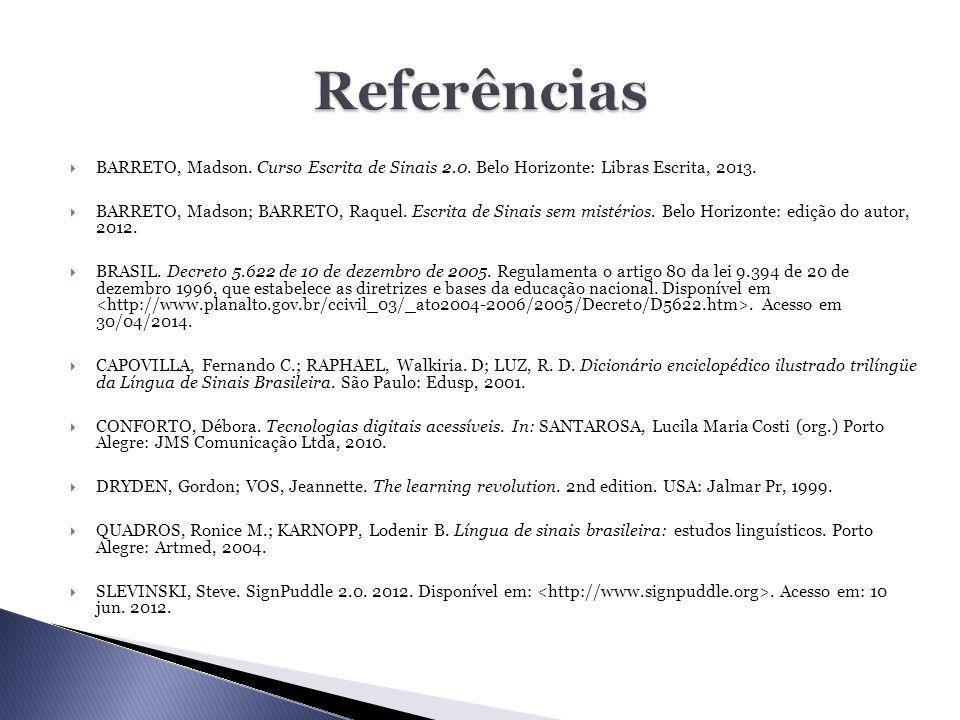  BARRETO, Madson. Curso Escrita de Sinais 2.0. Belo Horizonte: Libras Escrita, 2013.  BARRETO, Madson; BARRETO, Raquel. Escrita de Sinais sem mistér