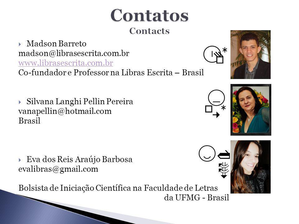  Madson Barreto madson@librasescrita.com.br www.librasescrita.com.br Co-fundador e Professor na Libras Escrita – Brasil  Silvana Langhi Pellin Perei