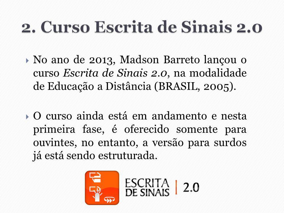  No ano de 2013, Madson Barreto lançou o curso Escrita de Sinais 2.0, na modalidade de Educação a Distância (BRASIL, 2005).  O curso ainda está em a