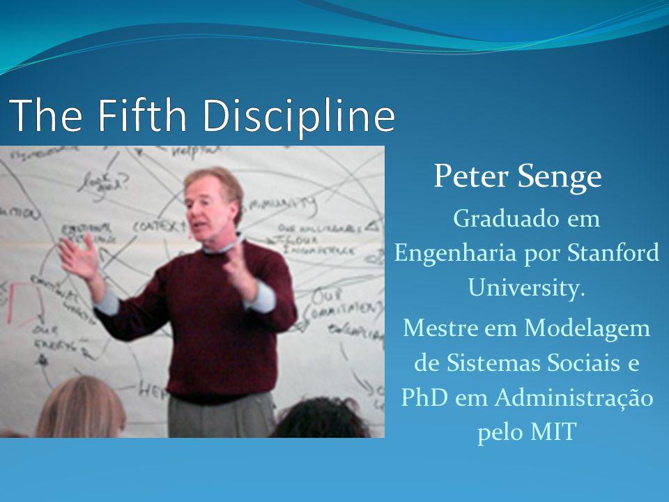 Peter Senge Graduado em Engenharia por Stanford University. Mestre em Modelagem de Sistemas Sociais e PhD em Administração pelo MIT