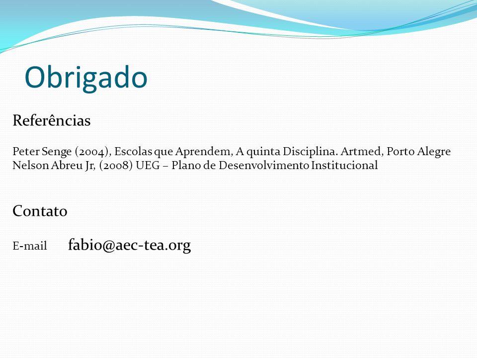 Obrigado Referências Peter Senge (2004), Escolas que Aprendem, A quinta Disciplina. Artmed, Porto Alegre Nelson Abreu Jr, (2008) UEG – Plano de Desenv
