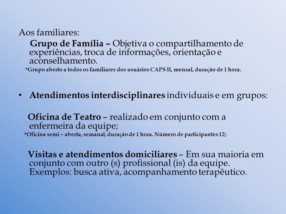 Aos familiares: Grupo de Família – Objetiva o compartilhamento de experiências, troca de informações, orientação e aconselhamento. *Grupo aberto a tod