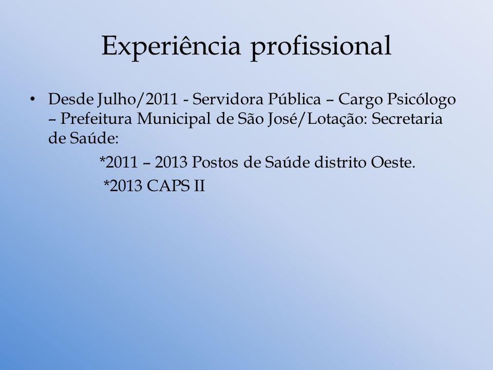 Experiência profissional Desde Julho/2011 - Servidora Pública – Cargo Psicólogo – Prefeitura Municipal de São José/Lotação: Secretaria de Saúde: *2011
