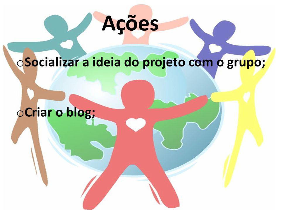 Ações oSoSocializar a ideia do projeto com o grupo; oCoCriar o blog;