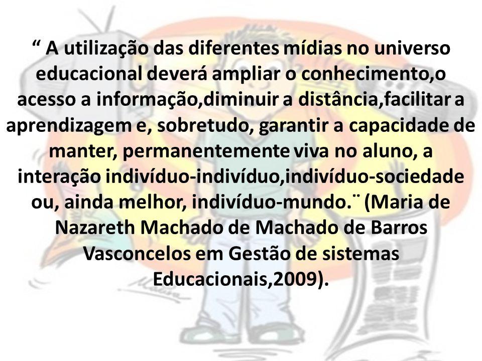 """"""" A utilização das diferentes mídias no universo educacional deverá ampliar o conhecimento,o acesso a informação,diminuir a distância,facilitar a apre"""