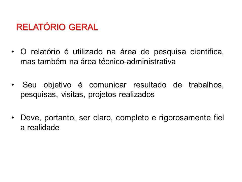 RELATÓRIO GERAL RELATÓRIO GERAL O relatório é utilizado na área de pesquisa cientifica, mas também na área técnico-administrativa Seu objetivo é comun
