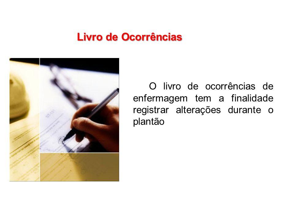O livro de ocorrências de enfermagem tem a finalidade registrar alterações durante o plantão Livro de Ocorrências
