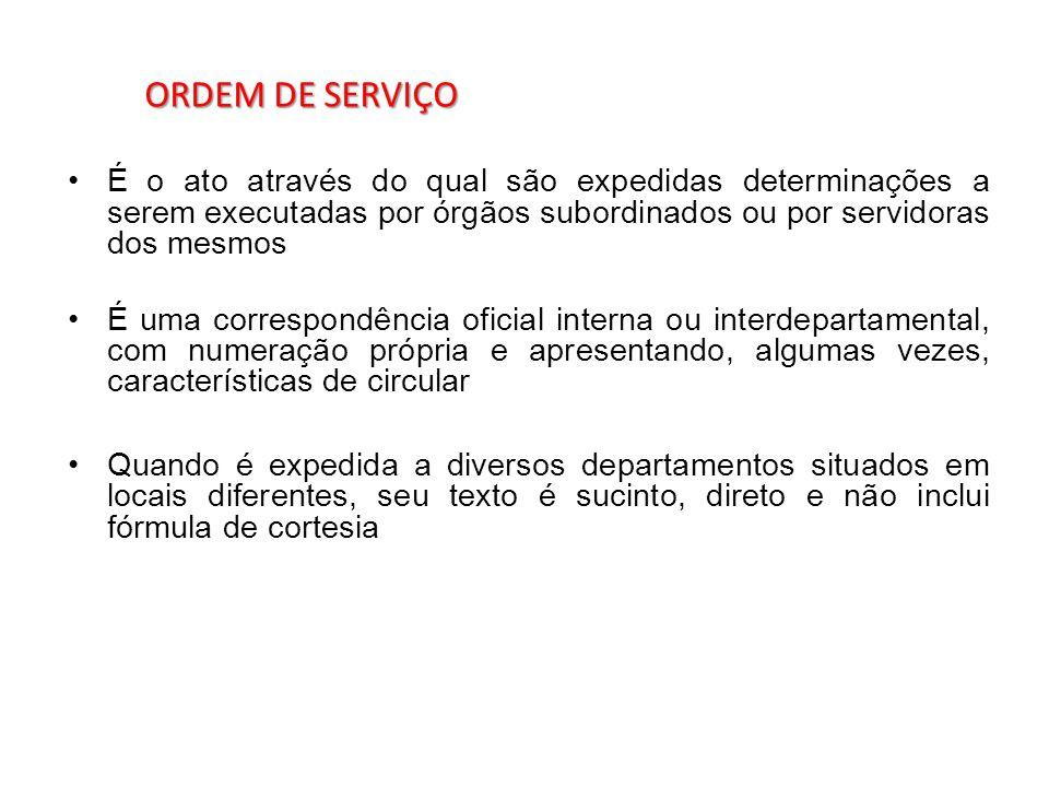ORDEM DE SERVIÇO ORDEM DE SERVIÇO É o ato através do qual são expedidas determinações a serem executadas por órgãos subordinados ou por servidoras dos