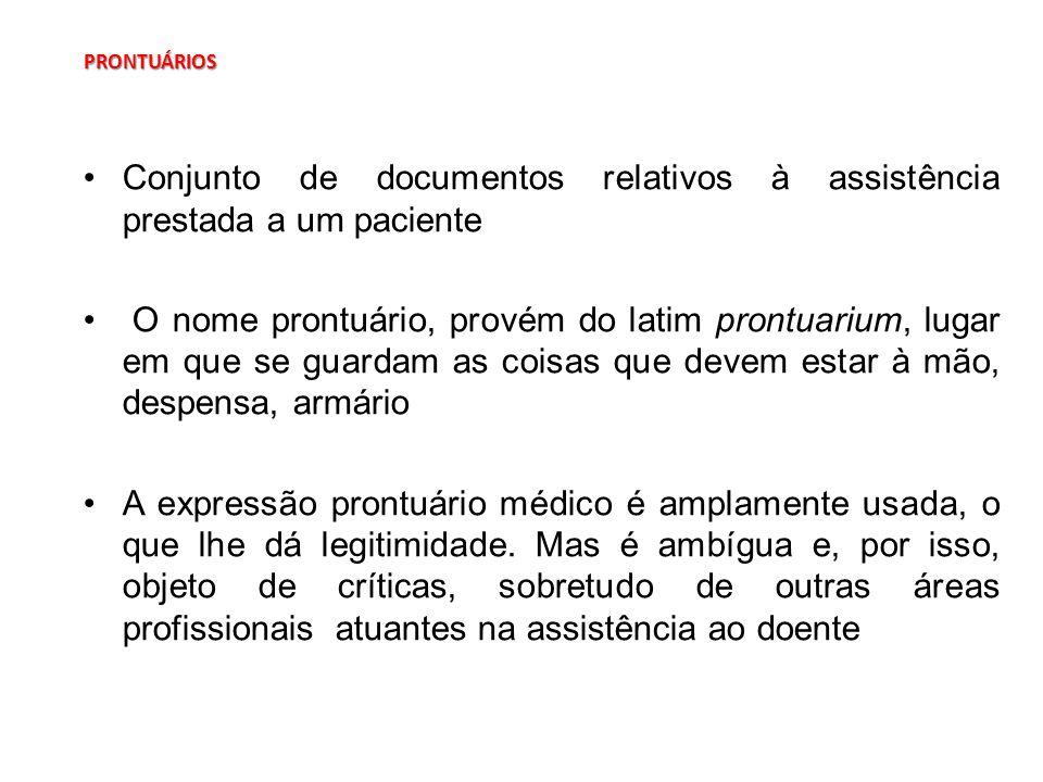 PRONTUÁRIOS PRONTUÁRIOS Conjunto de documentos relativos à assistência prestada a um paciente O nome prontuário, provém do latim prontuarium, lugar em