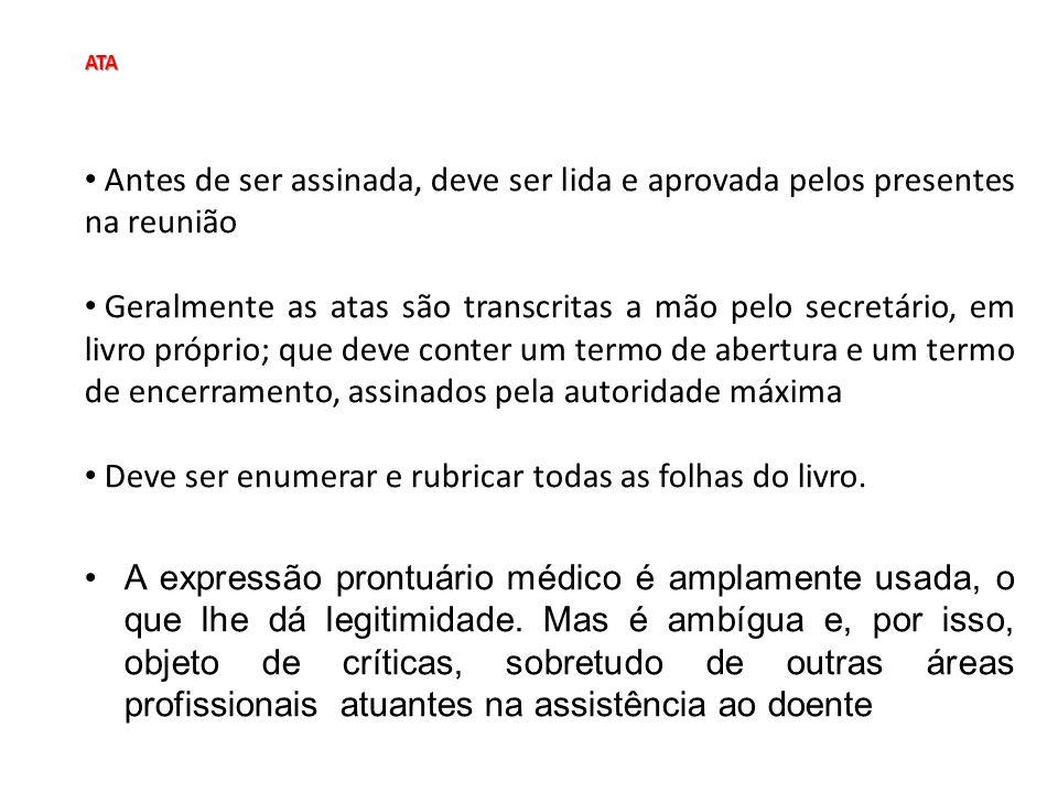ATA ATA Antes de ser assinada, deve ser lida e aprovada pelos presentes na reunião Geralmente as atas são transcritas a mão pelo secretário, em livro