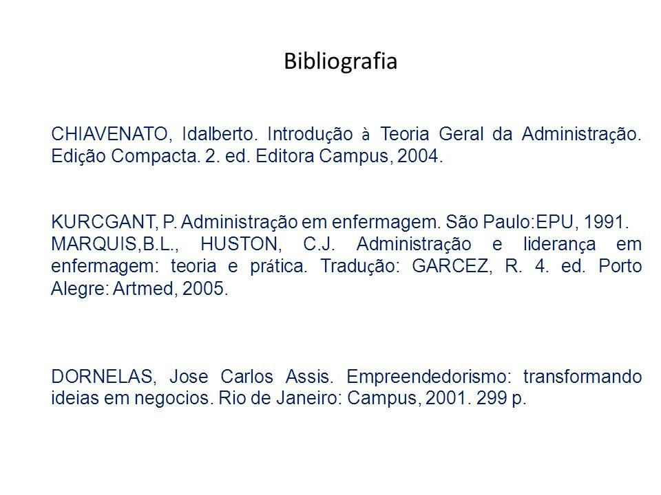 CHIAVENATO, Idalberto. Introdu ç ão à Teoria Geral da Administra ç ão. Edi ç ão Compacta. 2. ed. Editora Campus, 2004. KURCGANT, P. Administra ç ão em